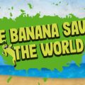 The Banana Saved The World Download Free PC Game